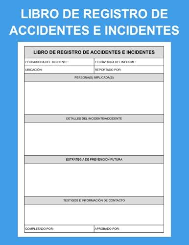Libro de Registro de Accidentes e Incidentes: Formularios De Informes De Incidentes Para Su Empresa E Industria Cuaderno De Informes De Seguridad Y Salud