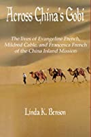 Across China's Gobi: The Lives of Evangeline French, Mildred Cable, and Francesca French of the China Inland Mission