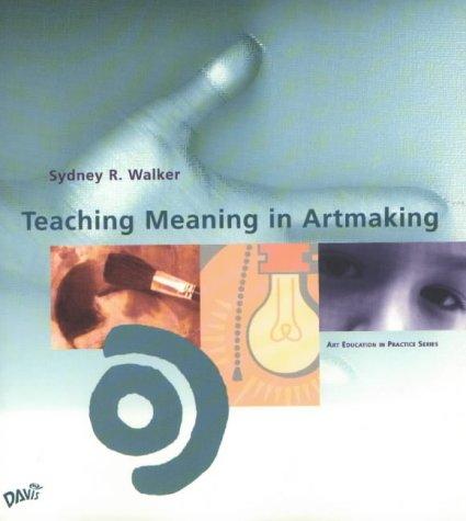 Teaching Meaning in Artmaking (Art Education in Practice)