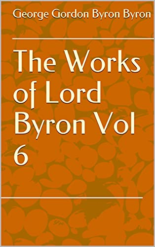 The Works of Lord Byron Vol 6 (English Edition)