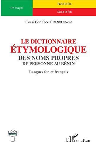 Le dictionnaire étymologique des noms propres: de personne au Bénin Langues fon et français PDF Books