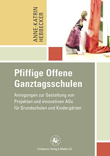 Pfiffige Offene Ganztagsschulen: Anregungen zur Gestaltung von Projekten und innovativen AGs für Grundschulen und Kindergärten (Reihe Pädagogik, Band 41)