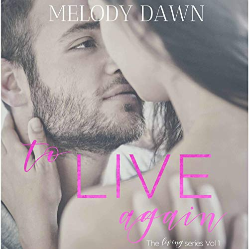 To Live Again     The Living Series, Book 1              By:                                                                                                                                 Melody Dawn                               Narrated by:                                                                                                                                 Kylie Stewart                      Length: 7 hrs and 27 mins     2 ratings     Overall 5.0