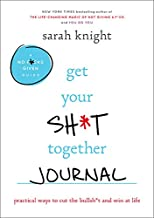 Get Your Sh*t Together Journal: Practical Ways to Cut the Bullsh*t and Win at Life (A No F*cks Given Journal)