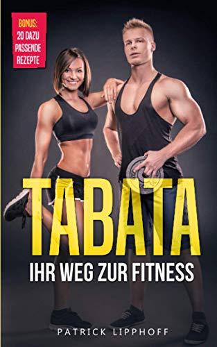 Tabata: Ihr Weg zur Fitness - mit nur 4 Minuten Intervalltraining am Tag Ihren Stoffwechsel anregen, effektiv Fett verbrennen u. Muskeln aufbauen. Inkl. Trainingsplan für Anfänger und Fortgeschrittene