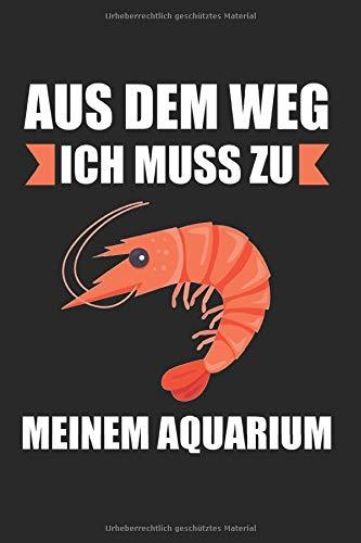Aus Dem Weg Ich Muss zu Meinen Aquarium: Garnele & Garnelen Notizbuch 6'x9' Aquaristik Geschenk für Aquarium & Zwerggarnele