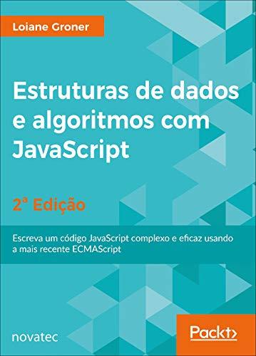 Estruturas de dados e algoritmos com JavaScript: Escreva um código JavaScript complexo e eficaz usando a mais recente ECMAScript (Portuguese Edition)