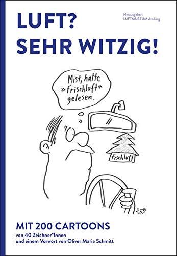 Luft? Sehr witzig! / Hrsg. Luftmuseum Amberg e.V.: Mit Arbeiten von rund 40 Zeichner*Innen und einem Vorwort von Oliver Maria Schmitt