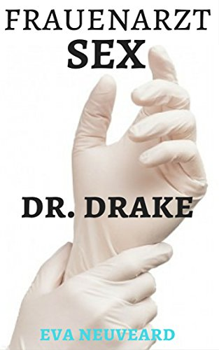 Frauenarzt Sex: Dr. Drake (Unverschämte Untersuchungen)