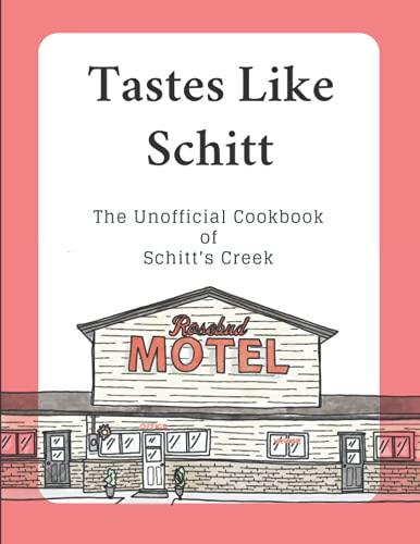Tastes Like Schitt: The Unofficial Cookbook of Schitt's Creek