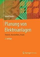 Planung von Elektroanlagen: Theorie, Vorschriften, Praxis