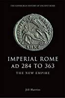 Imperial Rome, AD 284 to 363 (The Edinburgh History of Ancient Rome)