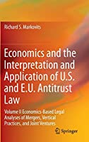 Economics and the Interpretation and Application of U.S. and E.U. Antitrust Law: Volume II Economics-Based Legal Analyses of Mergers, Vertical Practices, and Joint Ventures