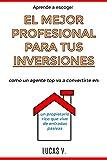 aprende a escoger EL MEJOR PROFESIONAL PARA TUS INVERSIONES: Como un agente TOP...