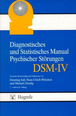 Diagnostisches und Statistisches Manual Psychischer Störungen DSM-IV: Übersetzt nach der vierten Auflage des Diagnostic and Statistical Manual of Mental Disorders der American Psychiatric Association