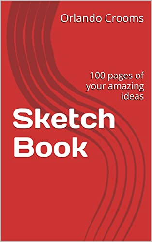 Sketch Book: 100 pages of your amazing ideas (English Edition)