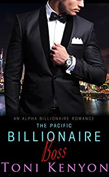 The Pacific Billionaire Boss: An Alpha Billionaire Romance (Pacific Billionaires Book 2) by [Toni Kenyon]