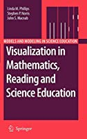 Visualization in Mathematics, Reading and Science Education (Models and Modeling in Science Education (5))
