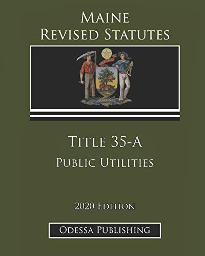 Compare Textbook Prices for Maine Revised Statutes 2020 Edition Title 35-A Public Utilities  ISBN 9798689723341 by Government, Maine,Publishing, Odessa
