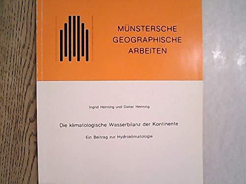 Die klimatologische Wasserbilanz der Kontinente: Ein Beitrag zur Hydroklimatologie (Münstersche Geographische Arbeiten)