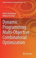 Dynamic Programming Multi-Objective Combinatorial Optimization (Studies in Systems, Decision and Control, 331)