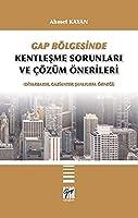 GAP Bölgesinde Kentlesme Sorunlari ve Cözüm Önerileri; (Diyarbakir, Gaziantep, Sanliurfa Örnegi)