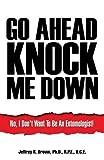 Go Ahead Knock Me Down