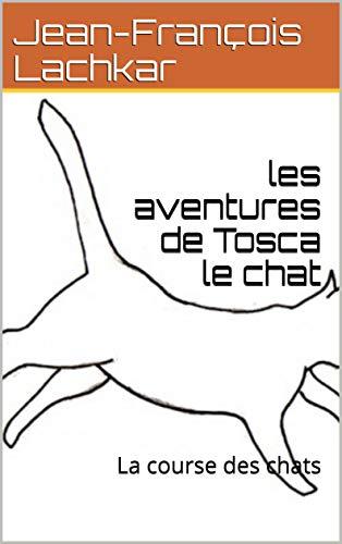 les aventures de Tosca le chat: La course des chats (French Edition)