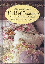 Compare Textbook Prices for World of Fragrance: Potpourri and Sachets from Caprilands 1st Edition ISBN 9780792456186 by Simmons, Adelm Grenier