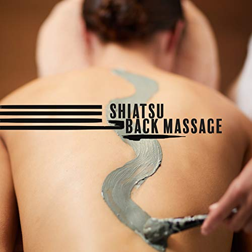 Shiatsu Back Massage: Musical Background for Spa Treatments that Reduce Pain and Tension