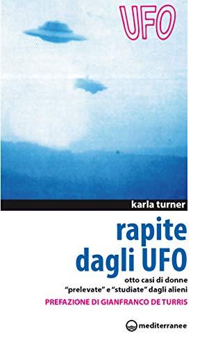 Rapite dagli UFO. Otto donne «Prelevate» e «Studiate» dagli alieni (Ufologia)