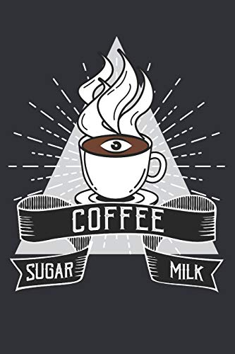 Coffee Sugar Milk: Journal for Coffee Table Enthausiasts and People that love drinking freshly brewed Coffee