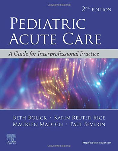Compare Textbook Prices for Pediatric Acute Care: A Guide to Interprofessional Practice 2 Edition ISBN 9780323673327 by Bolick DNP  PPCNP-BC  CPNP-AC  FAAN, Beth,Reuter-Rice PhD  CPNP-AC  FCCM  FAAN, Karin,Madden MSN  RN  CPNP-AC  CCRN  FCCM, Maureen A.,Severin MD  FAAP, Paul N.