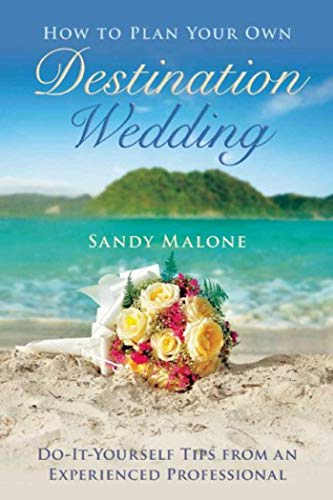 Compare Textbook Prices for How to Plan Your Own Destination Wedding: Do-It-Yourself Tips from an Experienced Professional  ISBN 9781634507530 by Malone, Sandy