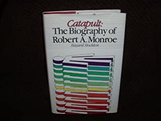 Catapult: The Biography of Robert A. Monroe