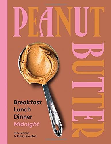 Peanut Butter: Breakfast, Lunch & Dinner