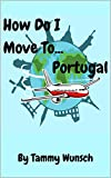 How Do I Move To...Portugal? (English Edition)
