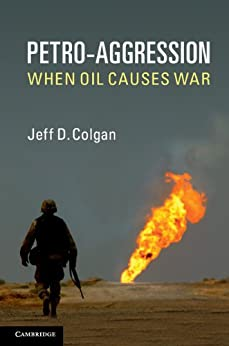 Petro-Aggression: When Oil Causes War by [Jeff D. Colgan]