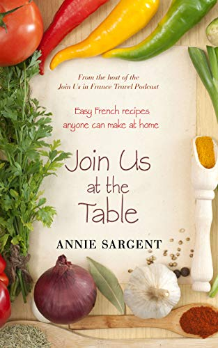 Join Us at the Table: Easy French Recipes Anyone Can Make at Home