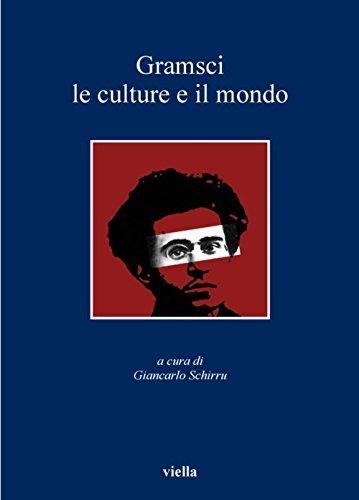Gramsci, le culture e il mondo (I libri di Viella Vol. 102) (Italian Edition)