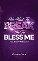 He Had to Break Me to Bless Me: He Restored My Soul