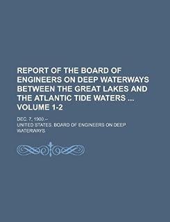 Report of the Board of Engineers on Deep Waterways Between the Great Lakes and the Atlantic Tide Waters Volume 1-2; Dec. 7...