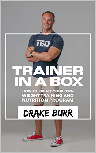 TRAINER IN A BOX: How to create your own Weight Training and Nutrition Program (English Edition)