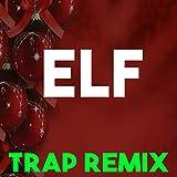 Elf Soundtrack (Trap Remix)