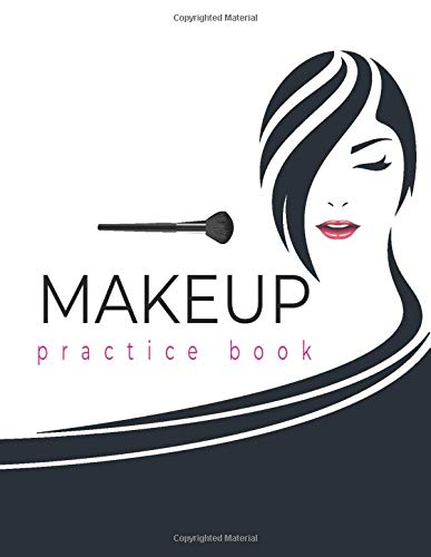 Makeup Practice Book: Face Chart For Professional Make-up Artist & Templates To Practice & Gift For...