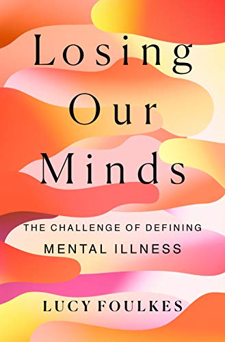 Losing Our Minds: The Challenge of Defining Mental Illness (English Edition)