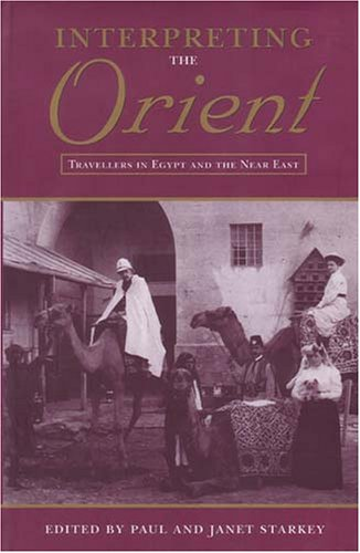 Interpreting the Orient: Travellers in Egypt and the Near East (Durham Middle East Monographs S) (v. 2)