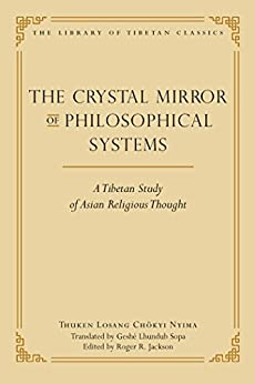 The Crystal Mirror of Philosophical Systems: A Tibetan Study of Asian Religious Thought (Library of Tibetan Classics Book 25) by [Thuken Losang Chokyi Nyima, Roger R. Jackson, Lhundub Sopa]