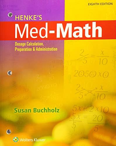 Download Henke's Med-Math: Dosage Calculation, Preparation, and Administration 1496302842