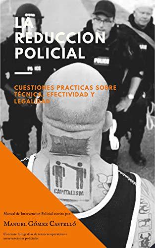 LA REDUCCION POLICIAL: Cuestiones practicas sobre técnica, efectividad y legalidad